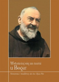 Wstawiaj się za nami u Boga! Nowenna i modlitwy do św. Ojca Pio - okładka książki