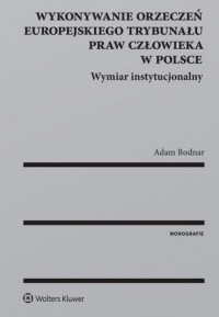 Wykonywanie orzeczeń Europejskiego Trybunału Praw Człowieka w Polsce. Wymiar instytucjonalny - okładka książki