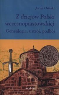 Z dziejów Polski wczesnopiastowskiej. Genealogia, ustrój, podbój - okładka książki