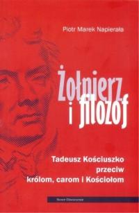 Żołnierz i filozof. Tadeusz Kościuszko przeciwko królom, carom i Kościołom - okładka książki