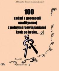 100 zadań z geometrii analitycznej z pełnymi rozwiązaniami krok po kroku - okładka książki