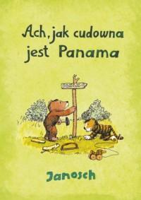 Ach jak cudowna jest Panama - Janosch - okładka książki