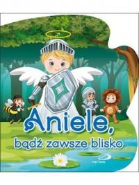 Aniele, bądź zawsze blisko - okładka książki