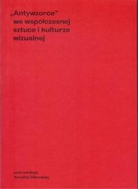 Antywzorce we współczesnej sztuce i kulturze wizualnej - okładka książki