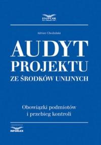 Audyt projektu ze środków unijnych.. Obowiazki podmiotów i przebiegu kontroli - okładka książki