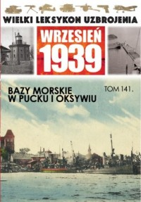Wielki Leksykon Uzbrojenia. Wrzesień 1939. Bazy morskie w Pucku i Oksywiu - okładka książki
