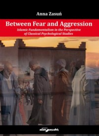 Between Fear and Aggression.. Islamic Fundamentalism in the Perspective of Classical Psychological - okładka książki