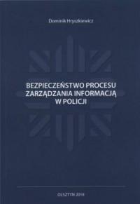 Bezpieczeństwo procesu zarządzania informacją w Policji - okładka książki