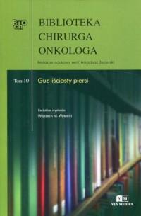 Biblioteka chirurga onkologa. Tom 10. Guz liściasty piersi - okładka książki