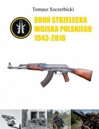 Broń strzelecka Wojska Polskiego 1943-2016 - okładka książki