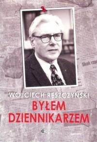Byłem dziennikarzem - okładka książki