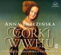 Córki Wawelu. Opowieść o jagiellońskich królewnach (CD mp3) - pudełko audiobooku