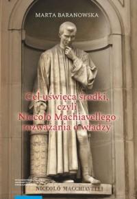 Cel uświęca środki, czyli Niccolo Machiavellego rozważania o władzy - okładka książki