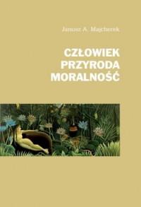 Człowiek, przyroda, moralność - okładka książki