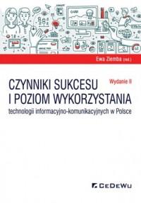 Czynniki sukcesu i poziom wykorzystania technologii informacyjno-komunikacyjnych w Polsce - okładka książki