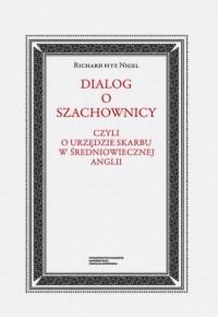 Dialog o szachownicy czyli o Urzędzie Skarbu w średniowiecznej Anglii - okładka książki