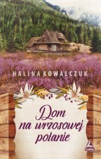 Dom na wrzosowej polanie - Halina Kowalczuk - okładka książki