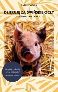Dziękuję za świńskie oczy. Jak krzywdzimy zwierzęta - okładka książki