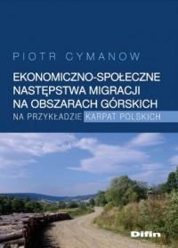Ekonomiczno-społeczne następstwa migracji na obszarach górskich na przykładzie Karpat Polskich - okładka książki