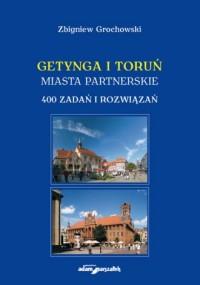 Getynga i Toruń - miasta partnerskie 400 zadań i rozwiązań - okładka książki