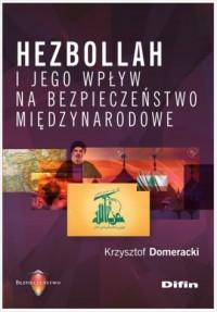Hezbollah i jego wpływ na bezpieczeństwo międzynarodowe - okładka książki