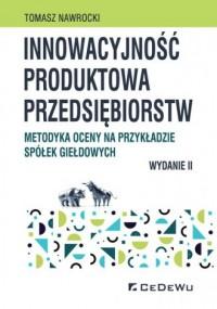 Innowacyjność produktowa przedsiębiorstw. Metodyka oceny na przykładzie spółek giełdowych - okładka książki