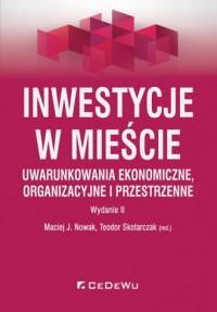 Inwestycje w mieście. Uwarunkowania ekonomiczne, organizacyjne i przestrzenne - okładka książki
