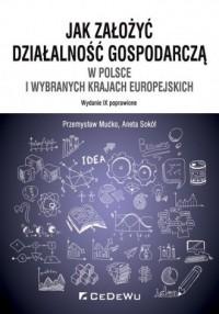 Jak założyć i prowadzić działalność gospodarczą w Polsce i wybranych krajach europejskich - okładka książki