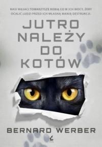 Jutro należy do kotów - Werber Bernard - okładka książki