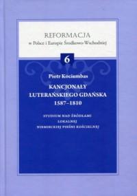 Kancjonały luterańskiego Gdańska 1587-1810. Studium nad źródłami lokalnej niemieckiej pieśni kościelnej. Reformacja - okładka książki