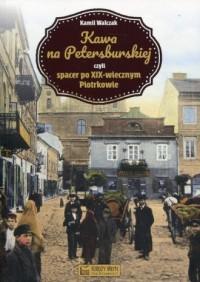 Kawa na Petersburskiej czyli spacer po XIX-wiecznym Piotrkowie - okładka książki