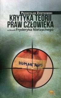 Krytyka teorii praw człowieka w filozofii Fryderyka Nietzschego - okładka książki