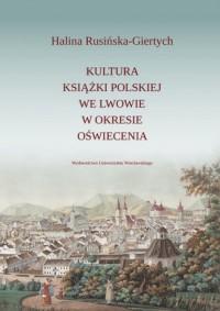 Kultura książki polskiej we Lwowie w okresie oświecenia - okładka książki