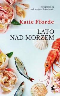 Lato nad morzem - Katie Fforde - okładka książki