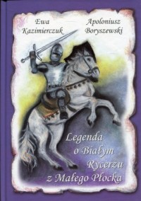 Legenda o Białym Rycerzu z Małego Płocka - okładka książki