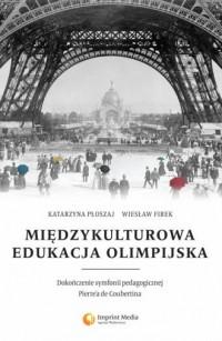 Międzykulturowa edukacja olimpijska. Dokończenie symfonii pedagogicznej Pierrea de Coubertina - okładka książki
