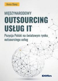 Międzynarodowy outsourcing usług IT. Pozycja Polski na światowym rynku outsourcingu usług - okładka książki