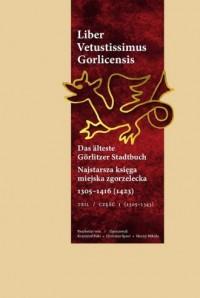 Liber Vetustissimus Gorlicensis. Najstarsza księga miejska zgorzelecka 1305-1416 (1423) cz. 1 - okładka książki