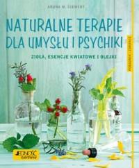 Naturalne terapie dla umysłu i psychiki.. Zioła, esencje kwiatowe i olejki. Poradnik zdrowie - okładka książki