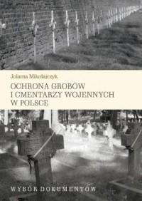 Ochrona grobów i cmentarzy wojennych w Polsce. Wybór dokumentów - okładka książki