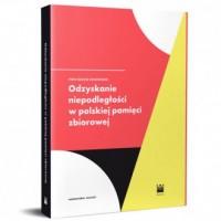 Odzyskanie Niepodległości w polskiej pamięci zbiorowej - okładka książki