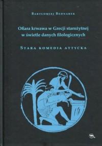Ofiara krwawa w Grecji starożytnej w świetle danych filologicznych Stara komedia attycka - okładka książki