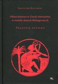 Ofiara krwawa w Grecji starożytnej w świetle danych filologicznych Tragedia attycka - okładka książki