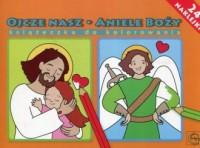 Ojcze Nasz Aniele Boży książeczka do kolorowania - okładka książki