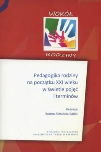 Pedagogika rodziny na początku XXI wieku w świetle pojęć i terminów - okładka książki