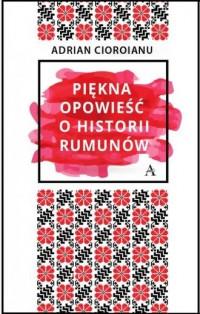 Piękna opowieść o historii Rumunów - okładka książki