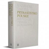 Prymasostwo polskie. Instytucja,Prymasi,dokumenty - okładka książki