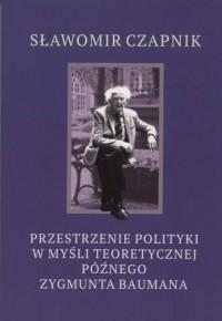 Przestrzenie polityki w myśli teoretycznej późnego Zygmunta Baumana. Seria: Studia i Monografie nr 553 - okładka książki