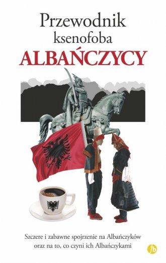 Przewodnik ksenofoba. Albańczycy - okładka książki