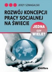 Rozwój koncepcji pracy socjalnej na świecie. Jedna czy wiele? - okładka książki